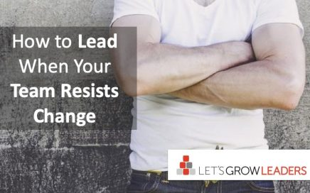 How to Lead When Your Team Resists Change