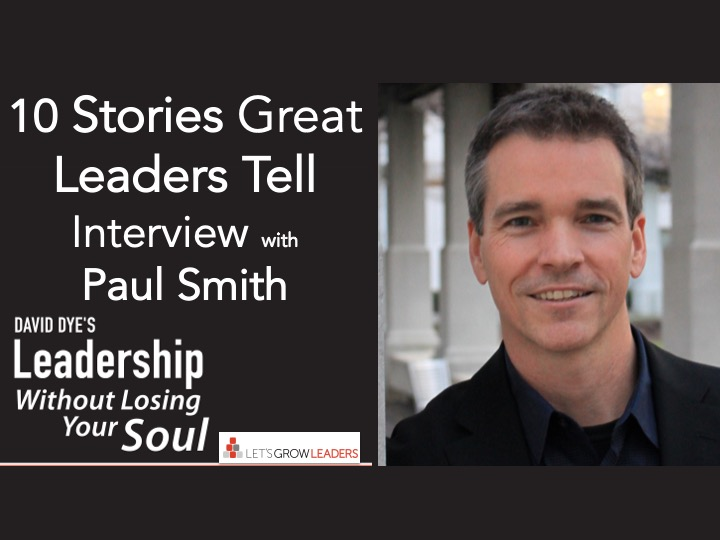 10 stories great leaders tell interview with paul smith