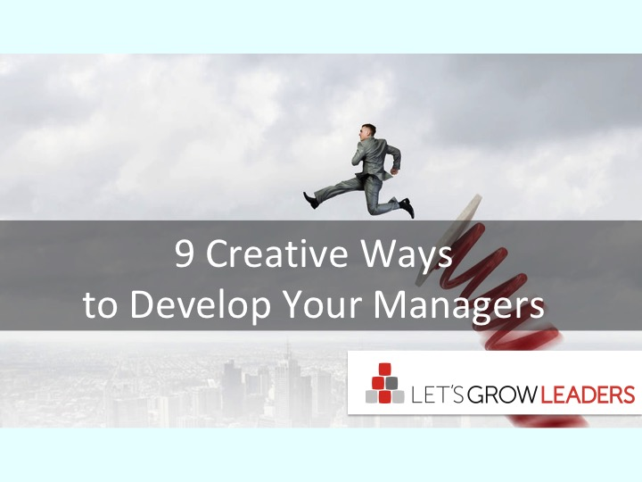 9 Creative Ways to Develop Your Managers9 Creative Ways to Develop Your Managers