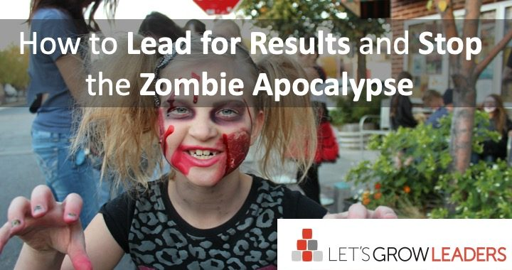 how to lead for results and stop the zombie apocalypse