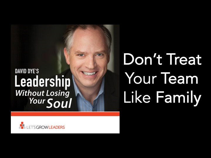 Don't Treat Your Team Like Family