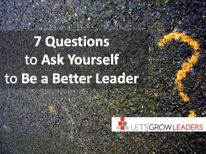 7 Questions to Ask Yourself to Be a Better Leader