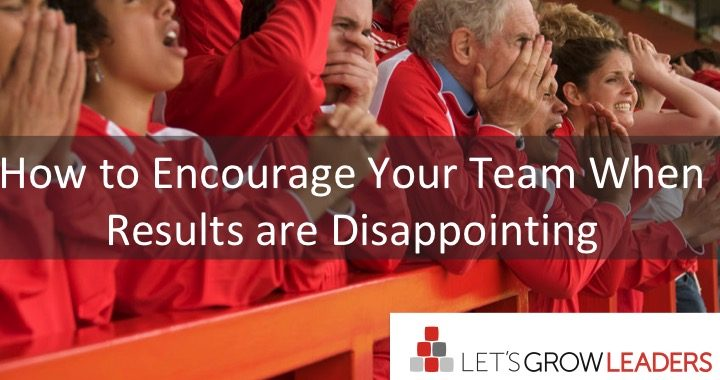 how to encourage your team when results are disappointing