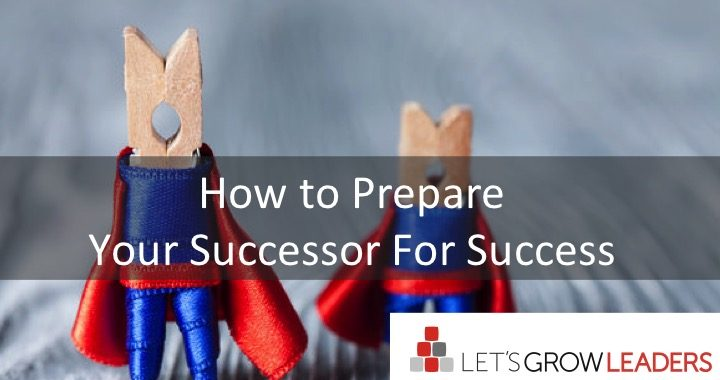 How to Prepare Your Successor For Success