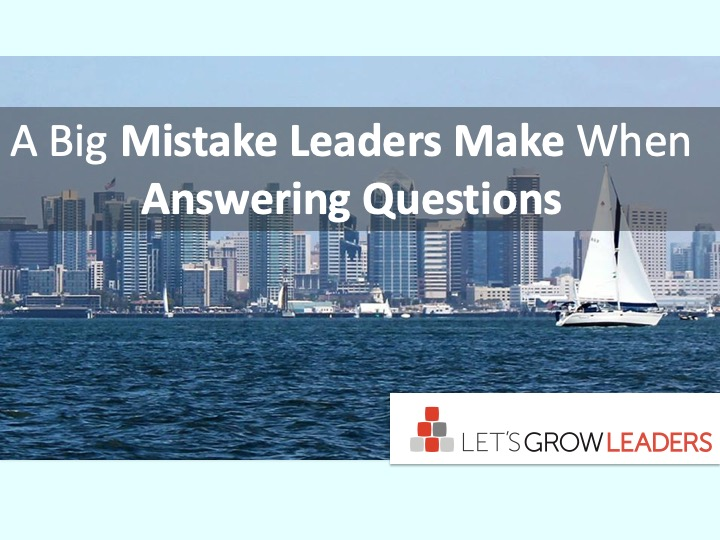 A Big Mistake Leaders Make When Answering Questions