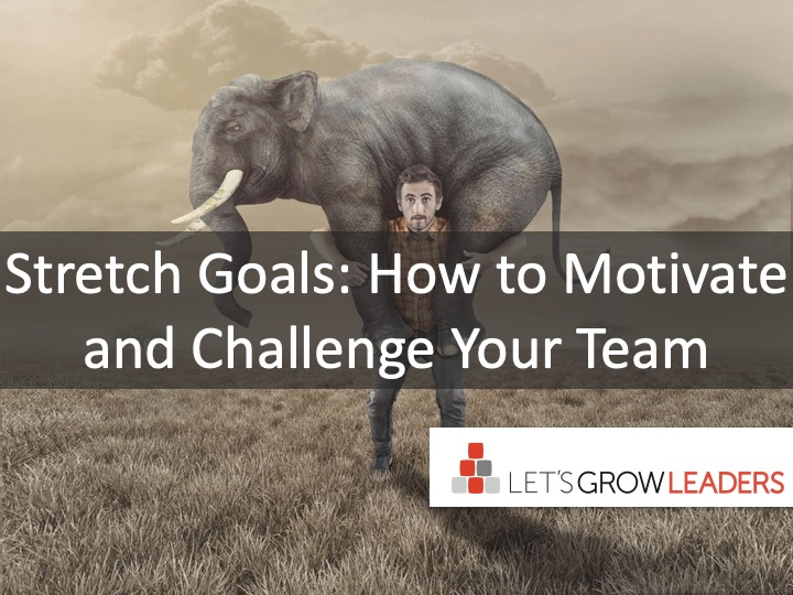 Stretch Goals: How to Motivate and Challenge Your Team