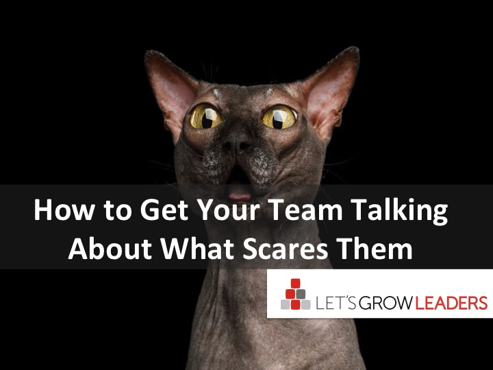 how to get your team talking about what scares them