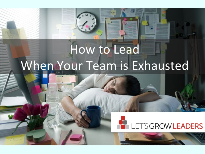 How to Lead When Your Team is Exhausted