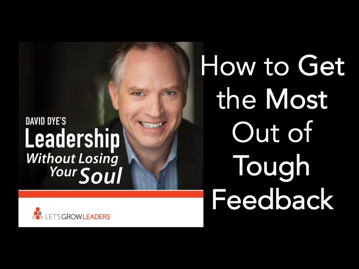 How to Get the Most Out of Tough Feedback