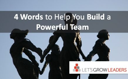 Four words to help you build a more powerful team