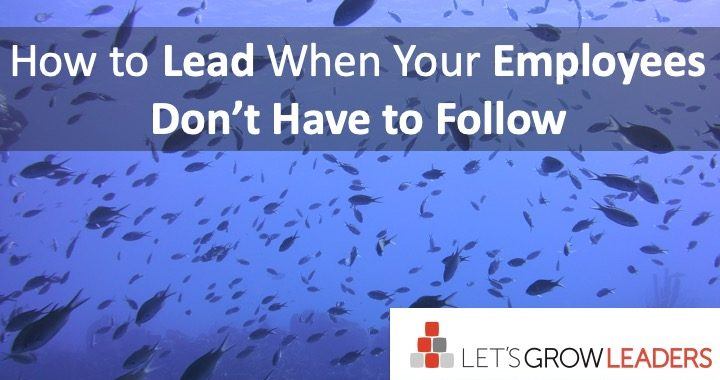How to lead when your employees don't have to follow