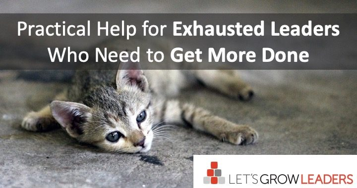 Practical Help for Exhausted Leaders Get More Done