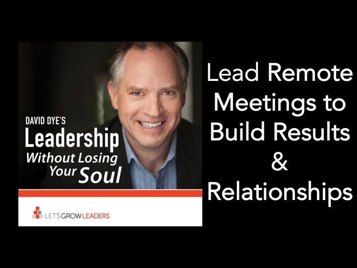 Lead Remote Meetings that Get Results and Build Relationships