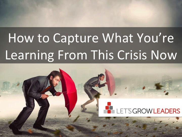 Capture What You're Learning from this crisis