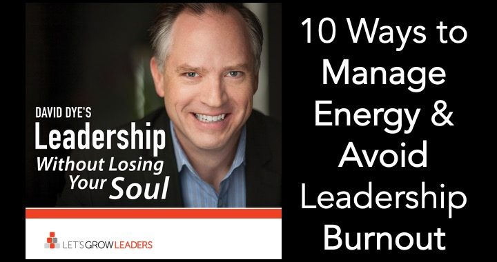 10 ways to manage your energy avoid leadership burnout