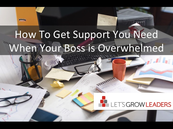 How to Get Support You Need When Your Boss is Overwhelmed