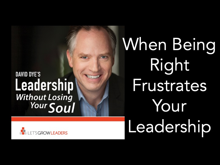 When being right frustrates your leadership