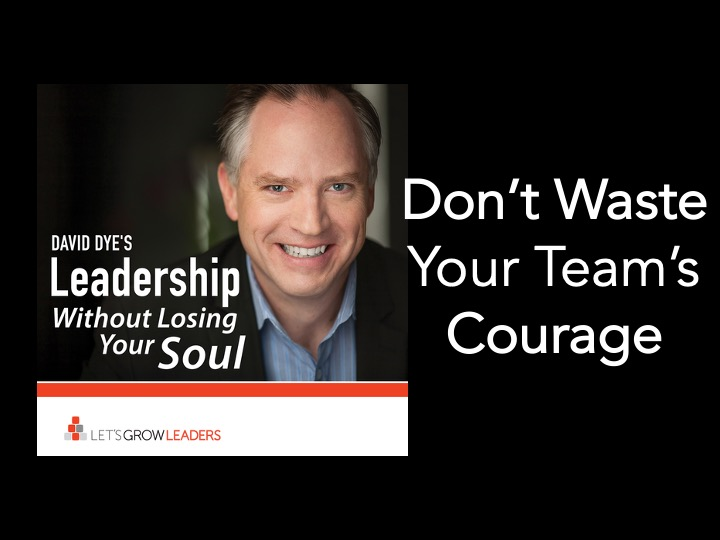 Don't Waste Your Team's Courage