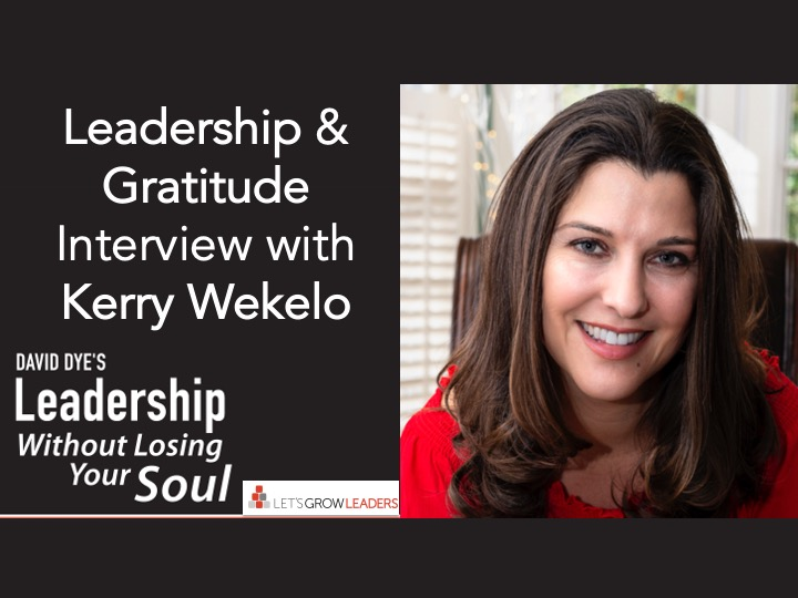 Leadership and Gratitude - Interview with Kerry Wekelo