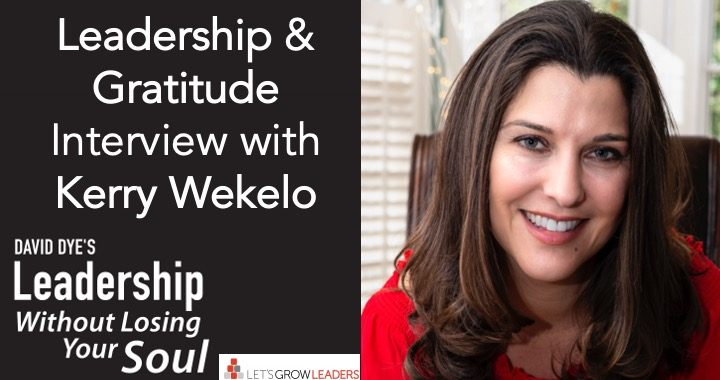Leadership and Gratitude Interview with Kelly Wekelo