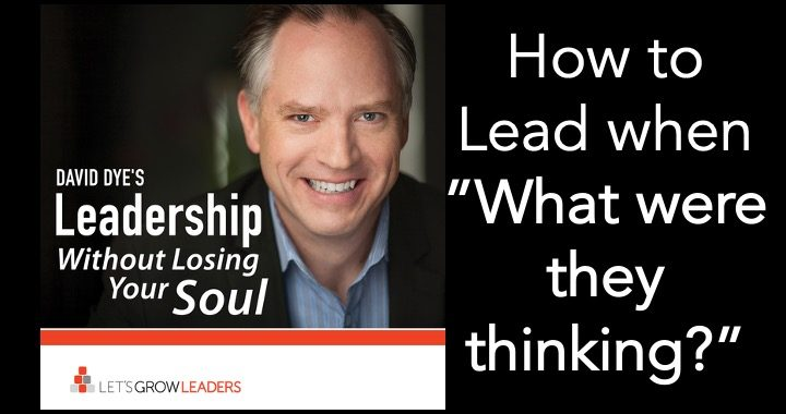 How to lead when what were they thinking
