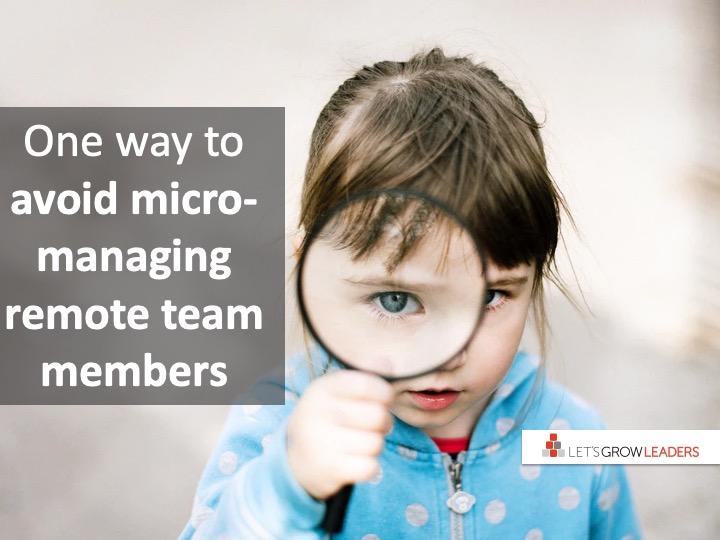 One Way Smart Leaders Avoid Micro-Managing Virtual Team Members