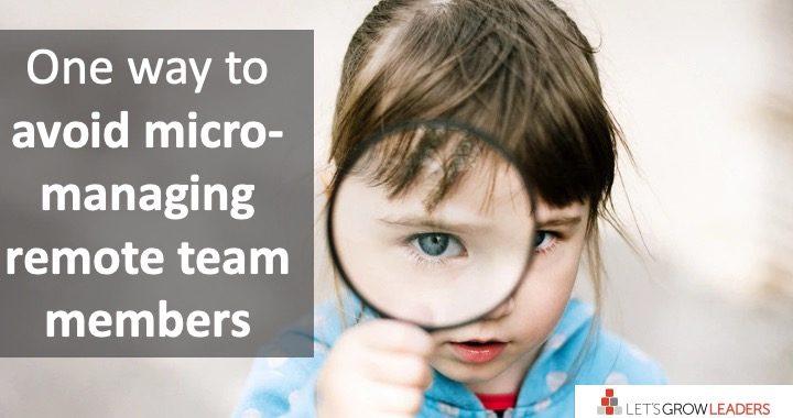 one way to avoid micro-managing remote team members