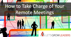 How to Take Charge of Your Remote Meetings