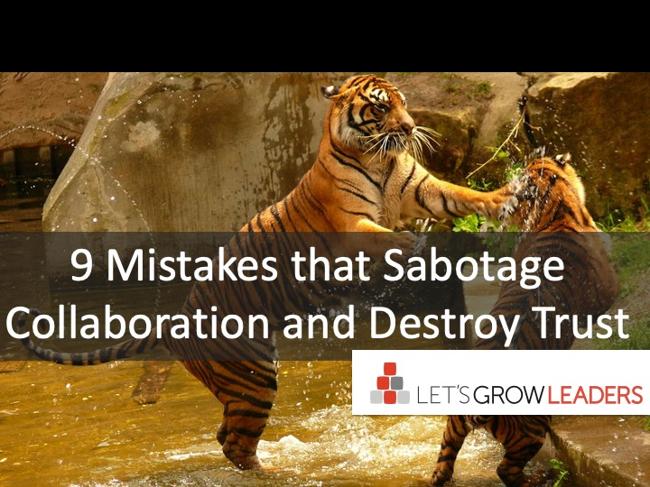 9 Mistakes That Sabotage Collaboration and Destroy Trust