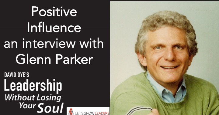 Positive Influence Leader Interview with Glenn Parker