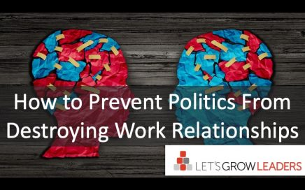 How to Prevent Politics From Destroying Work Relationships