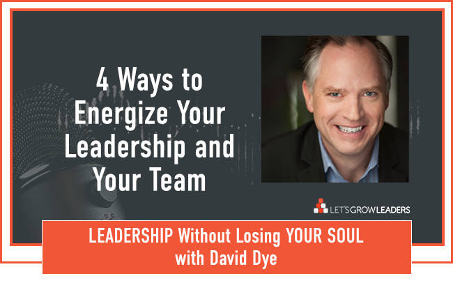 Four Ways Leaders Can Re-energize Themselves and Their Teams
