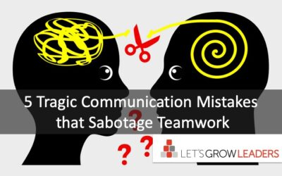 5 Tragic Communication Mistakes That Sabotage Teamwork