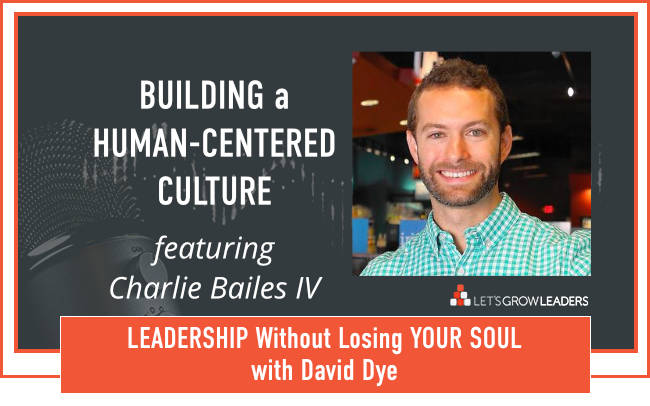 David Dye Building Human Centered Culture with Charlie Bailes