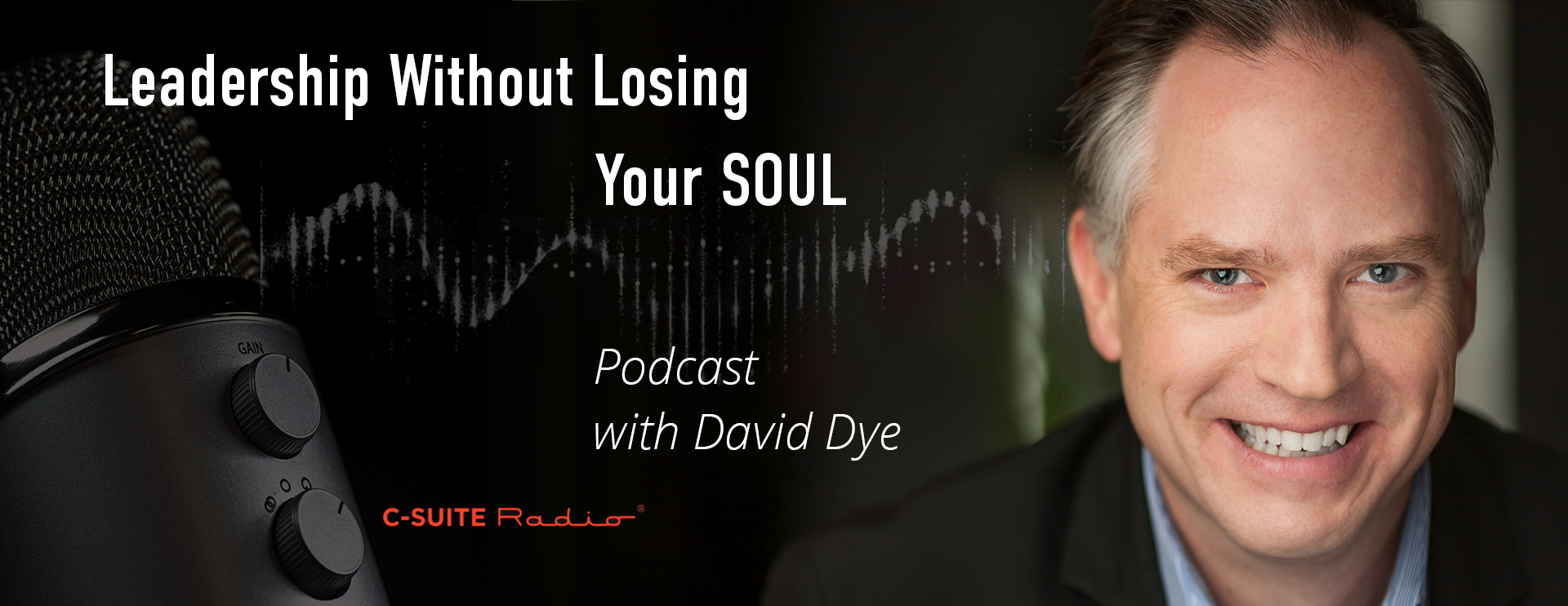 Leadership Without Losing Your Soul Podcast with David Dye