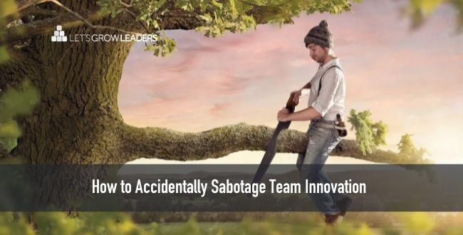 How to Accidentally Sabotage Team Innovation