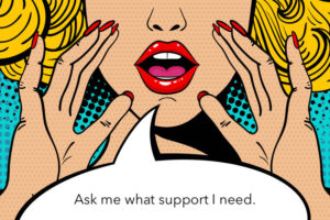 Ask me what support I need