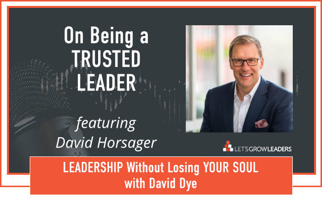 Trusted Leader David Dye Interviews David Horsager