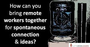 Bring remote workers together at virtual watercooler