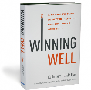 Winning Well: A Manager's Guide to Getting Results- Without Losing Your Soul