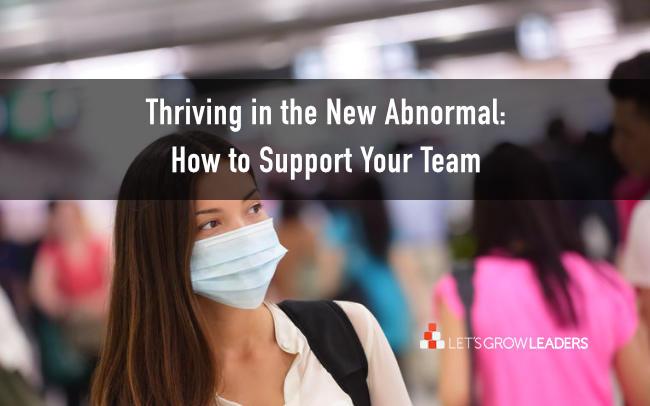 Thriving into the New Abnormal: How to Support Your Team (with Video)