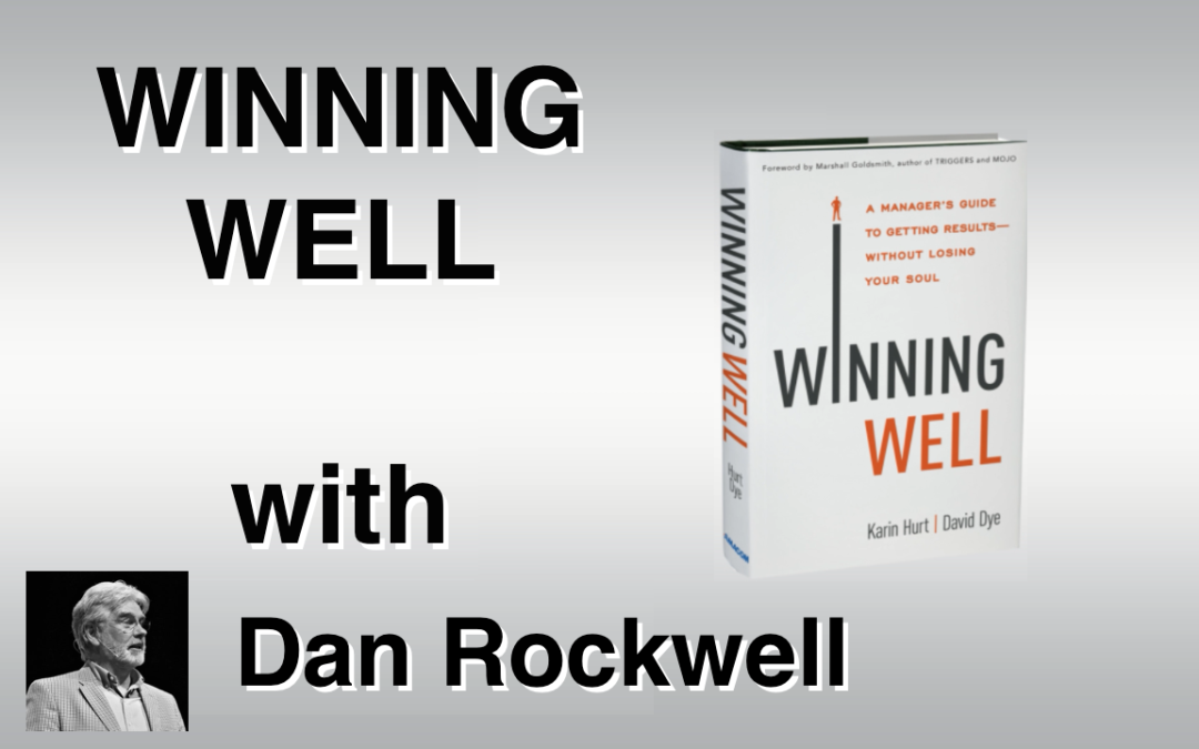 When Working Hard Isn't Working– A #WinningWell Video Interview with Dan Rockwell, Leadership Freak