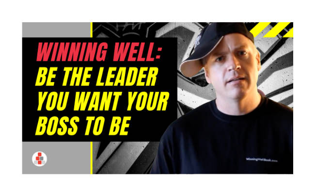 Winning Well: Be the Leader You Want Your Boss to Be (Videos)
