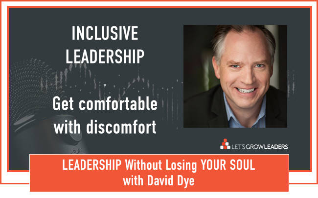 Inclusive Leadership Get comfortable with discomfort with David Dye