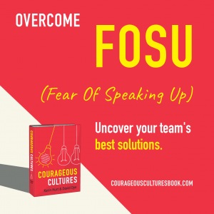 Courageous Cultures Fear of Speaking Up