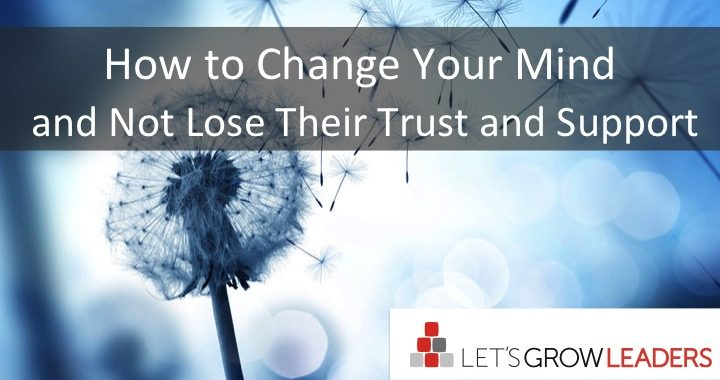 How To Change Your Mind and Not Lose Their Trust and Support