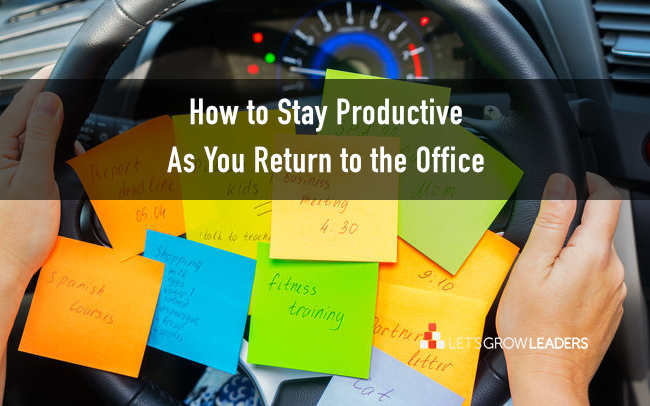 How to Stay Productive as You Return to the Office