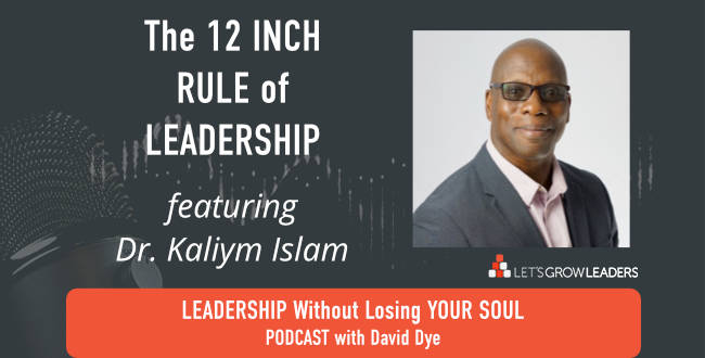 The 12 Inch Rule of Leadership with Dr. Kaliym Islam