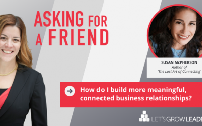 How Do I Build More Connected Business Relationships? (With Video)