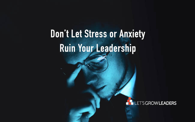 How to be a human-centered leader when stressed anxious